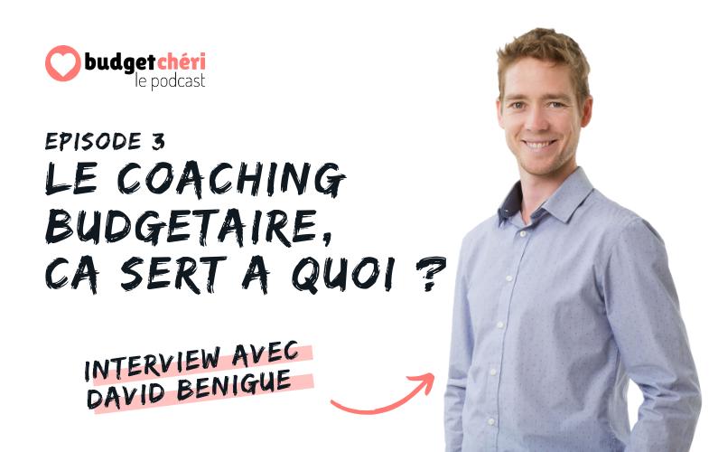 Budget Chéri le podcast Episode 3 - Le coaching budgétaire avec David Bénigué