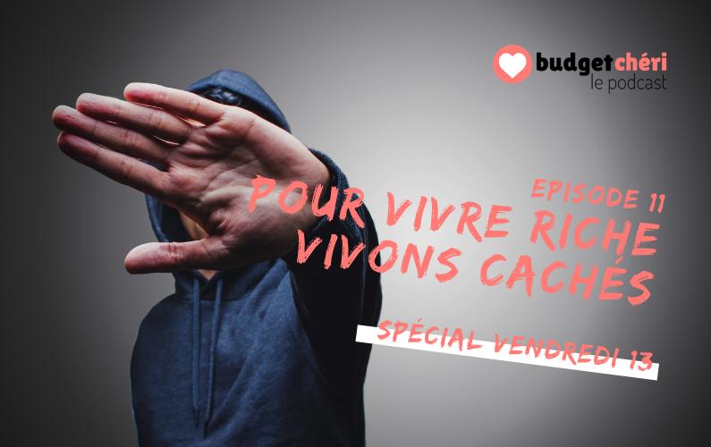 Budget Chéri podcast Episode 11 - Pour vivre riche vivons cachés