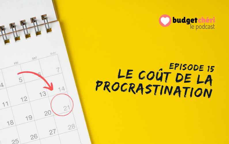 Budget Chéri podcast Episode 15 - Le coût de la Procrastination