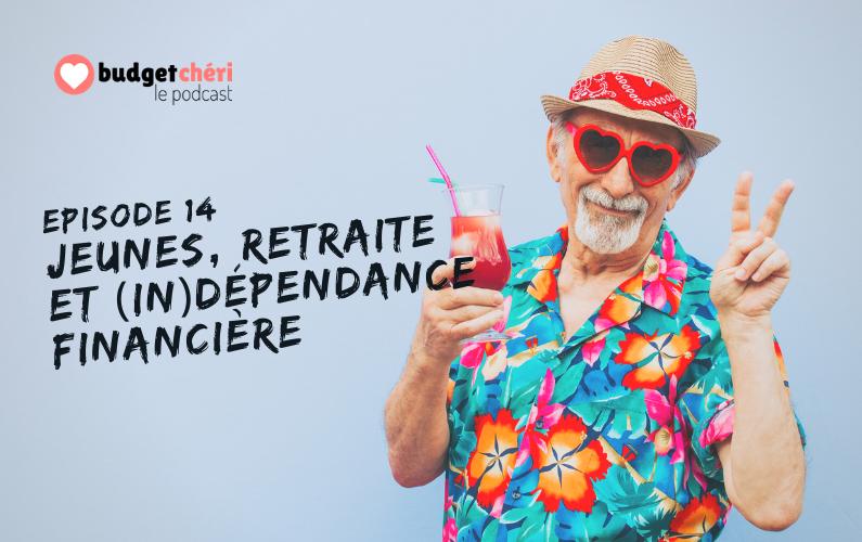 Budget chéri le podcast episode 14 - Les jeunes, la retraite, l'indépendance financière