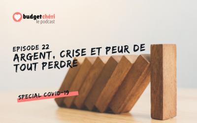 Episode #22 Argent, crise et peur de tout perdre – Questions/Réponses spécial Covid-19