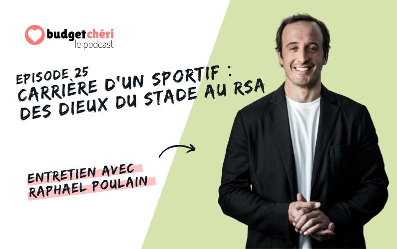 Podcast Budget Chéri episode 25 carriere sportif des dieux du stade au rsa raphael poulain
