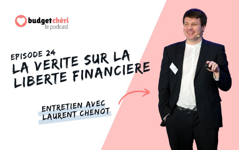 Budget Chéri le podcast episode 24 - la vérité sur la liberté financière avec Laurent Chenot