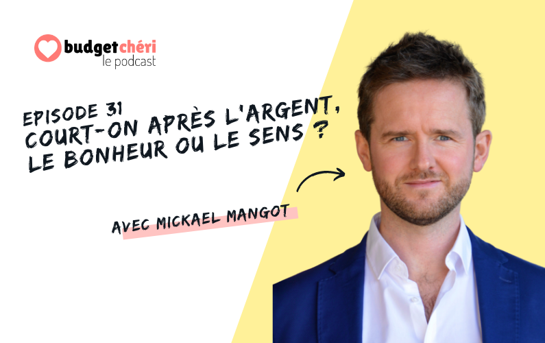 Budget Chéri podcast Episode 31 - Argent, bonheur, quête de sens avec Mickael Mangot