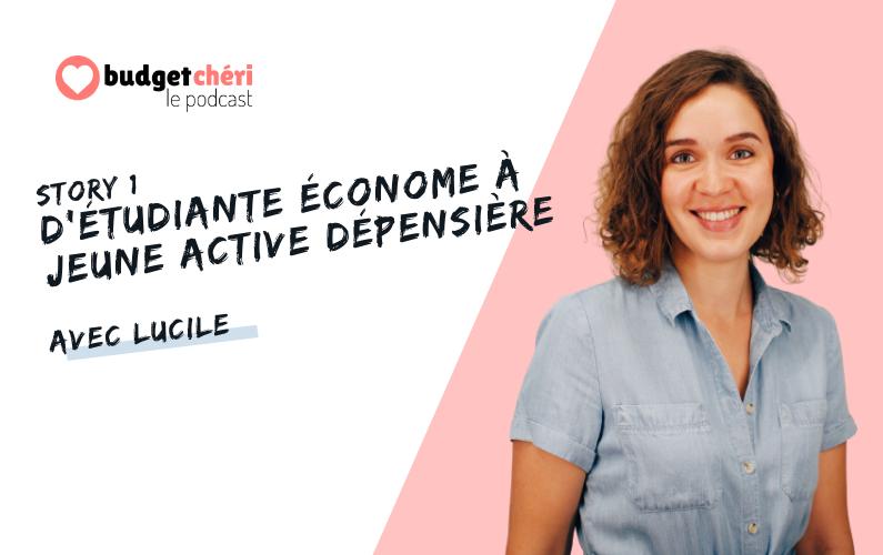 Budget Chéri le podcast Story #1 - D'étudiante économe à jeune active dépensière avec Lucile