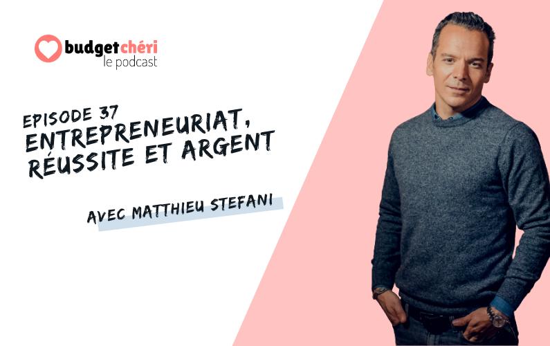 Budget Chéri le podcast episode 37 Entrepreneuriat, argent et réussite avec Matthieu Stefani