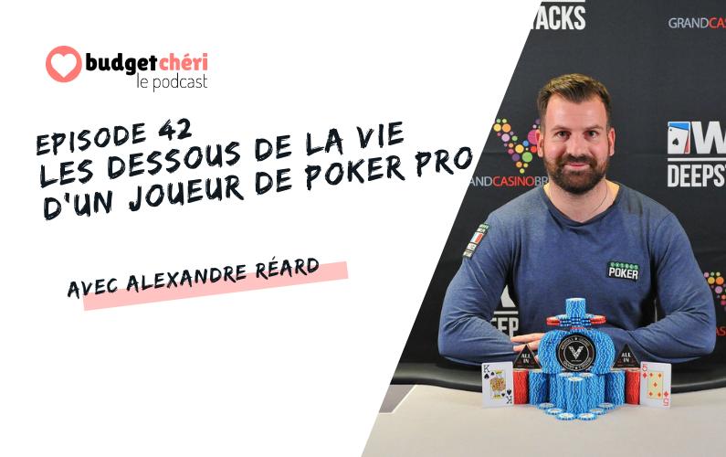 Budget Chéri le podcast épisode 42 - la vie d'un joueur de poker pro Alexandre Reard