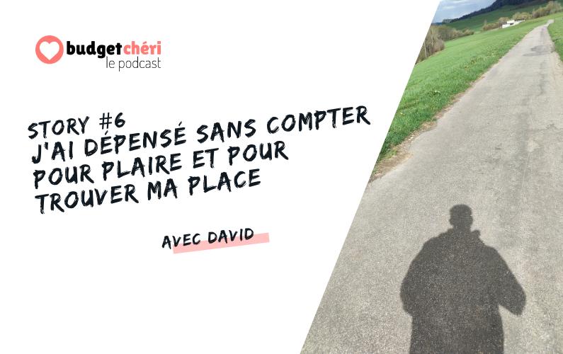 Budget Chéri le podcast story 6 - David