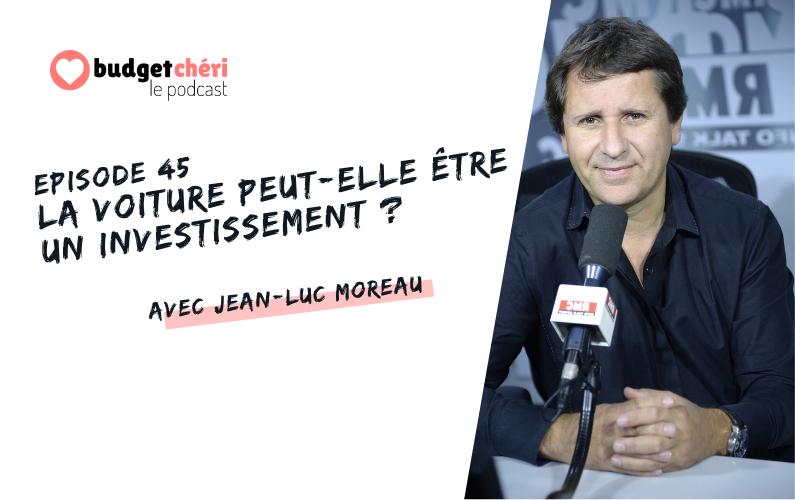 Budget Chéri le podcast Episode 45 - voiture investissement jean-luc moreau