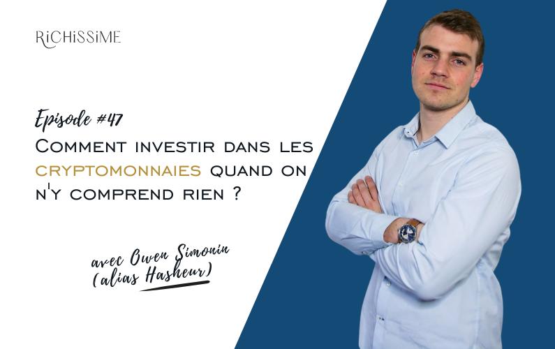 Richissime le podcast Episode #47 Comment investir dans les cryptomonnaies quand on n'y comprend rien avec Owen Simonin (alias Hasheur)