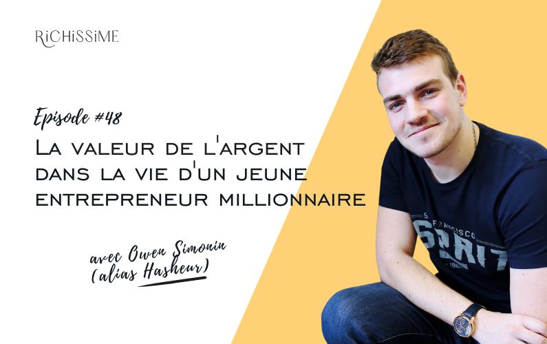 Richissime le podcast Episode #48 La valeur de l'argent dans la vie d'un jeune entrepreneur millionnaire - Owen Simonon (Hasheur)